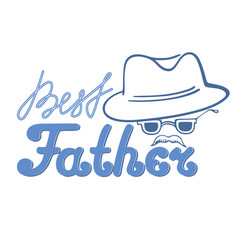 Best father with a mustache in a hat and glasses vector