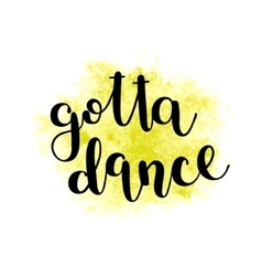 Got to dance brush lettering vector