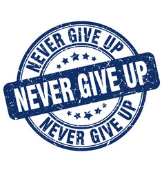 Never give up blue grunge stamp vector