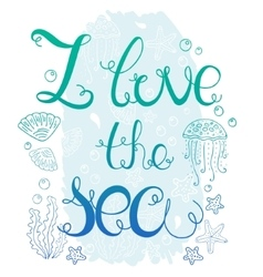 Hand drawn quote - I love the sea vector image vector image