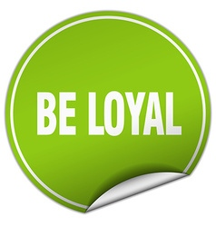 Be loyal round green sticker isolated on white vector