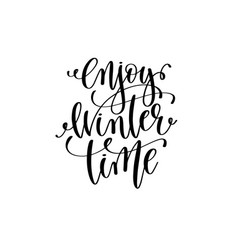 Enjoy winter time hand lettering positive quote to vector