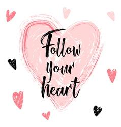 Handwriting calligraphy follow your heart hand vector