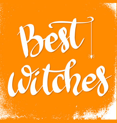 Best witches hand drawn lettering phrase vector