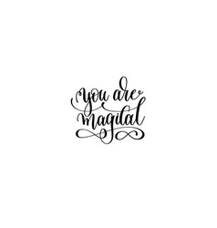 you are magical - black and white handwritten vector image vector image