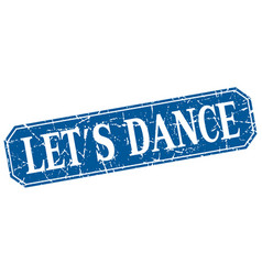 Lets dance blue square vintage grunge isolated vector