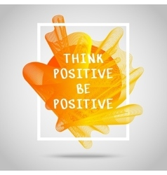 Think positive be positive inspirational quote vector