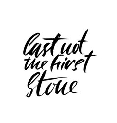 cast not the first stone hand drawn lettering vector image vector image