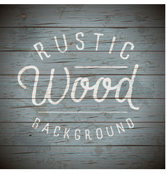 Rustic wood planks vintage background vector