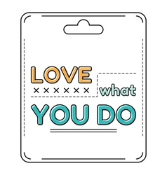 Love what you do Inspirational and motivational vector image vector image