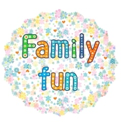 Family fun decorative lettering text vector