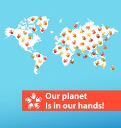 Our planet is in our hands vector