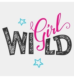 Wild girl hand-lettering t-shirt vector image vector image