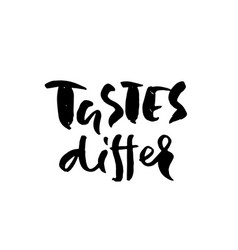 Tastes differ hand drawn dry brush motivational vector