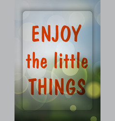 enjoy the little things enjoy on the natural vector image vector image