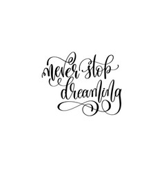 never stop dreaming - black and white handwritten vector image vector image