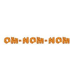 Om nom nom cookie typography letters of biscuit vector
