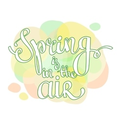 hand lettering words Spring is in the air vector image
