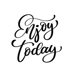 enjoy today hand drawn typography poster t shirt vector image