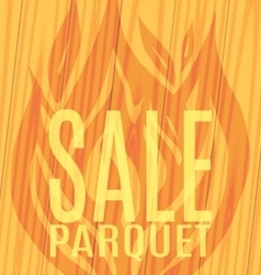 Sale Parquet fire flames wooden boards vector image vector image