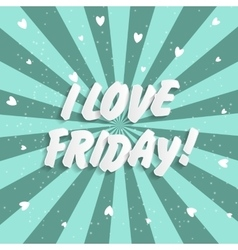 I love friday background vector