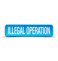 illegal operation blue 3d realistic square vector image
