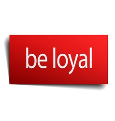 Be loyal red paper sign isolated on white vector