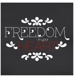 Freedom in your heart lettering vector