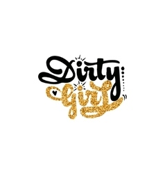 Dirty girl calligraphy gold paint similar to the vector