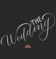 Hand drawn lettering the wedding elegant modern vector