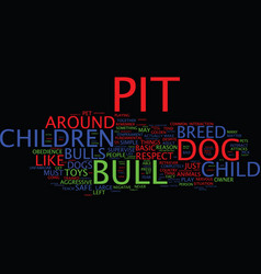 Are pit bulls dangerous to children text vector