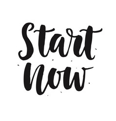 Start now hand written lettering quote vector