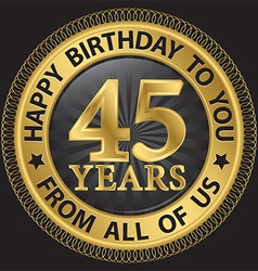 45 years happy birthday to you from all of us gold vector image vector image