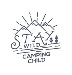 Stay Wild Camping Child Old school Hand Drawn t vector image