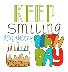 Hand drawn lettering keep smiling on birthday vector image