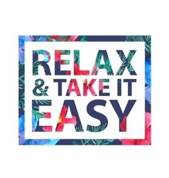 Inspirational quote relax and take it easy vector