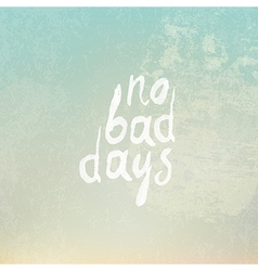 No bad days vintage vector