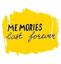 Memories last forever lettering calligraphy vector