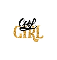 Cool girl calligraphy gold paint similar to the vector
