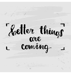 better things are coming creative graphic template vector image