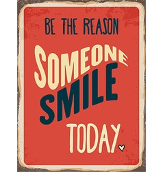 Retro metal sign be the reason somenone smile vector