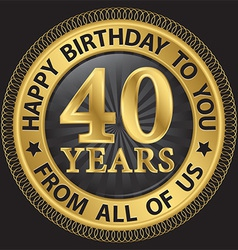 40 years happy birthday to you from all of us gold vector