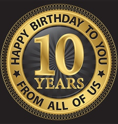 10 years happy birthday to you from all of us gold vector image vector image