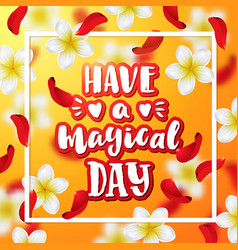 hand drawn calligraphy have a magical day vector image vector image