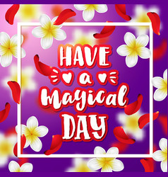 Hand drawn calligraphy have a magical day vector