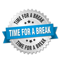 Time for a break 3d silver badge with blue ribbon vector