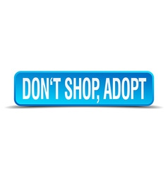 Dont shop adopt blue 3d realistic square isolated vector
