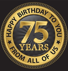 75 years happy birthday to you from all of us gold vector image