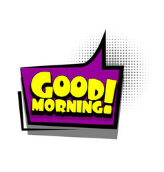 Comic book text bubble advertising good morning vector