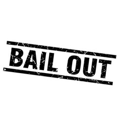 Square grunge black bail out stamp vector